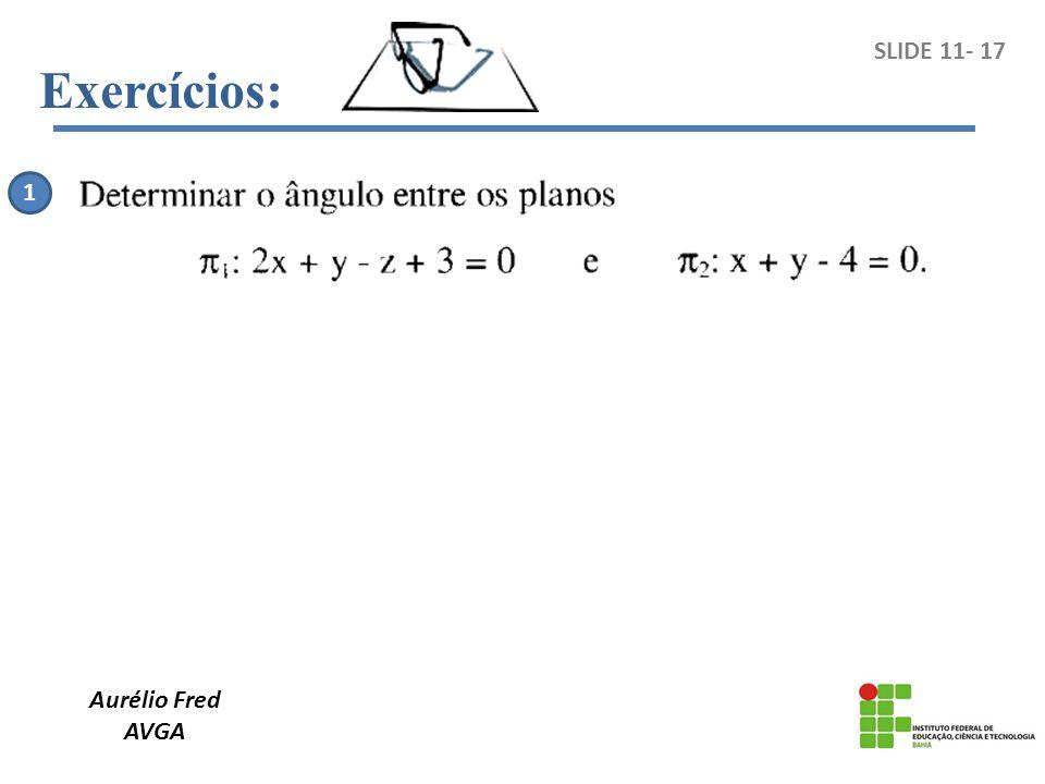 Aurélio Fred AVGA SLIDE 11- 17 1 Exercícios: