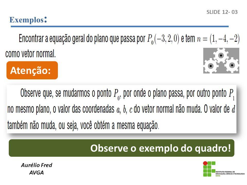 Aurélio Fred AVGA SLIDE 12- 03 Exemplos : Atenção: Observe o exemplo do quadro!