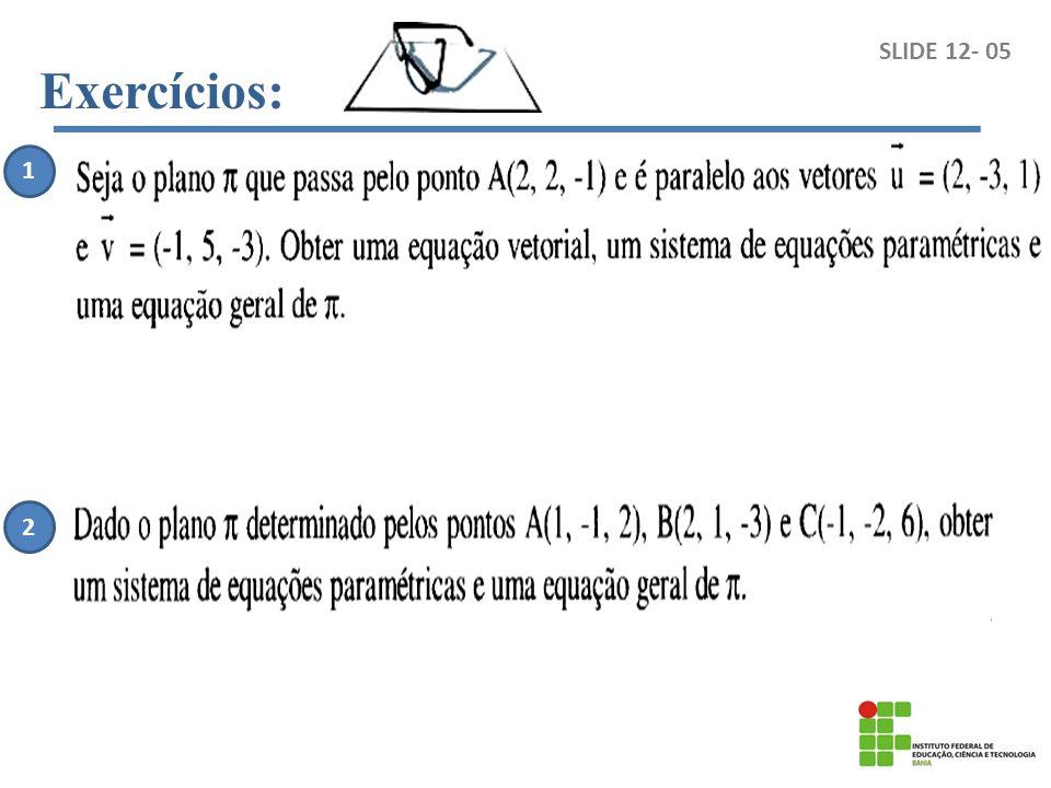SLIDE 12- 05 Exercícios: 1 2