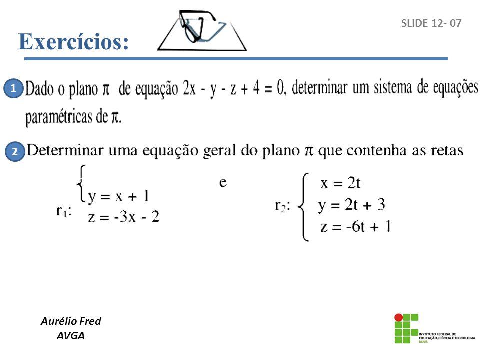 Aurélio Fred AVGA SLIDE 12- 08 Sobre o exemplo 02 do slide 11-03 : A B