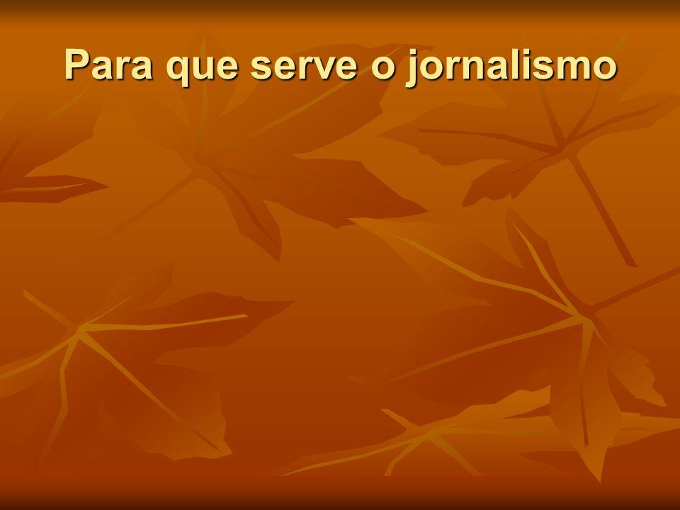 Para que serve o jornalismo