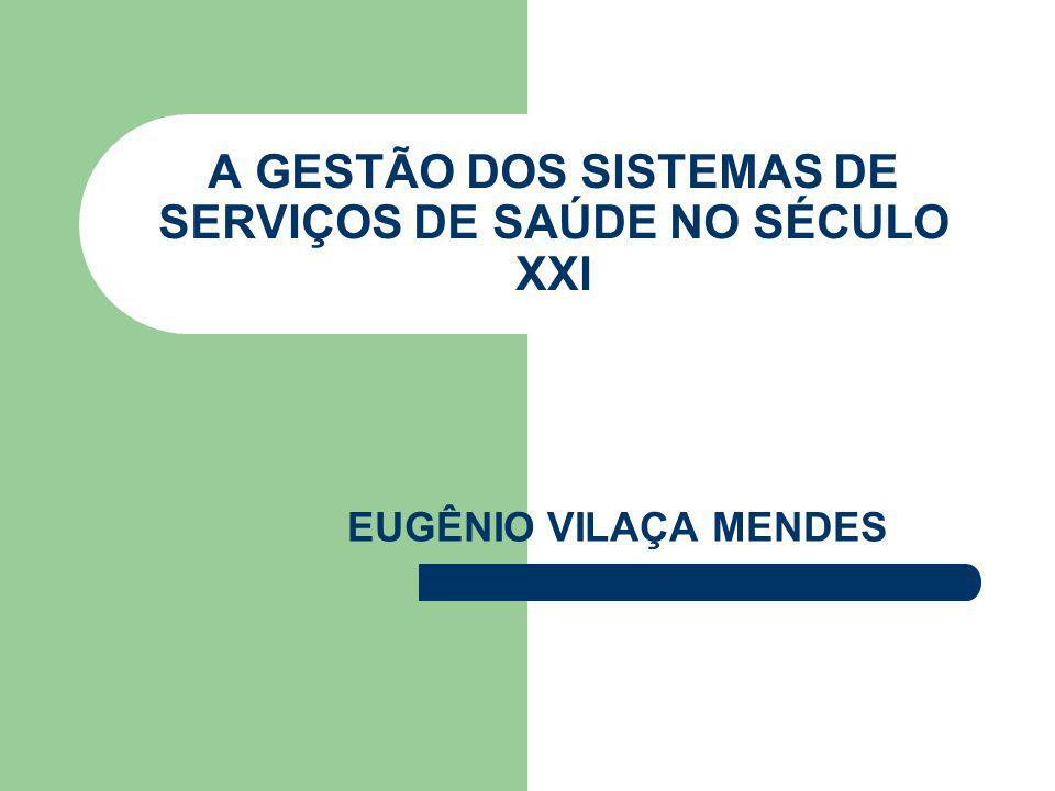 OS GRANDES MOVIMENTOS DA GESTÃO DA SAÚDE NO SÉCULO XXI  DA GESTÃO DAS CONDIÇÕES AGUDAS PARA A GESTÃO DAS CONDIÇÕES AGUDAS  DA GESTÃO BASEADA EM OPINIÕES PARA A GESTÃO BASEADA EM EVIDÊNCIAS  DA GESTÃO DOS MEIOS PARA A GESTÃO DOS FINS FONTE: MENDES (2004)