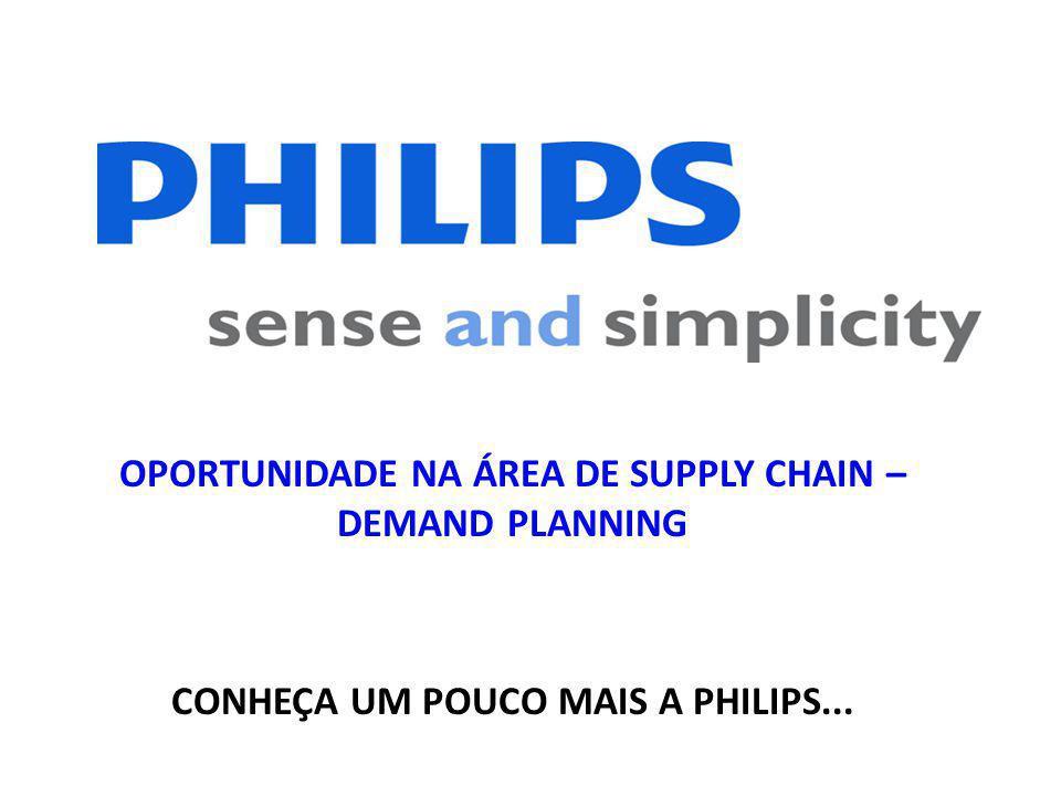 OPORTUNIDADE NA ÁREA DE SUPPLY CHAIN – DEMAND PLANNING CONHEÇA UM POUCO MAIS A PHILIPS...