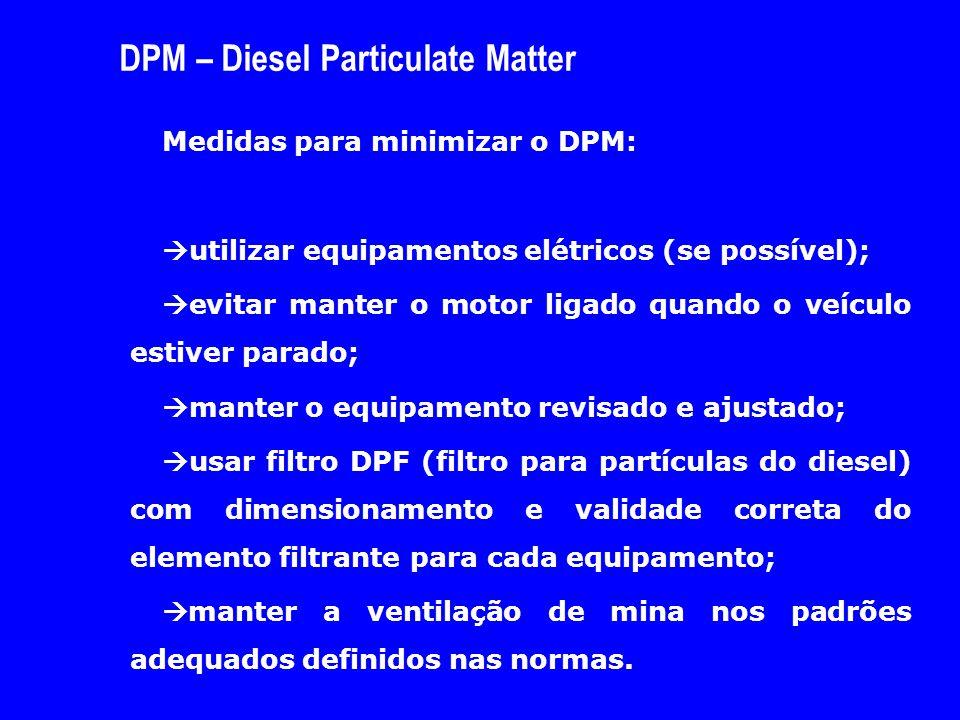 DPM – Diesel Particulate Matter Medidas para minimizar o DPM:  utilizar equipamentos elétricos (se possível);  evitar manter o motor ligado quando o