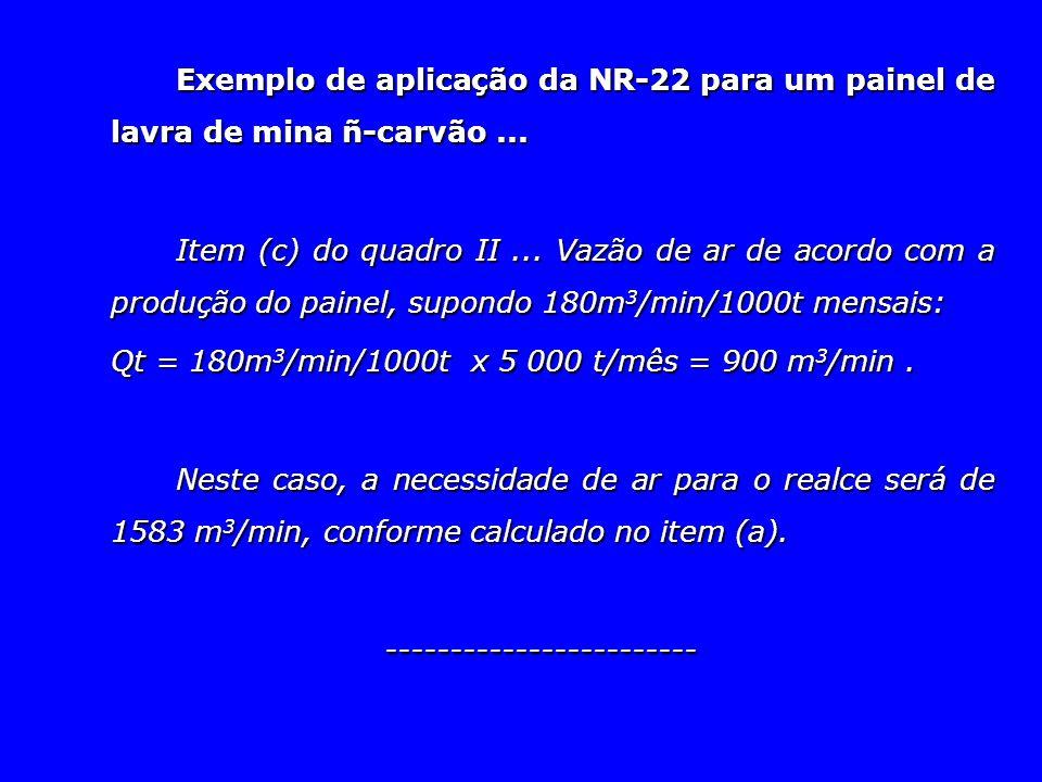 Exemplo de aplicação da NR-22 para um painel de lavra de mina ñ-carvão... Item (c) do quadro II... Vazão de ar de acordo com a produção do painel, sup