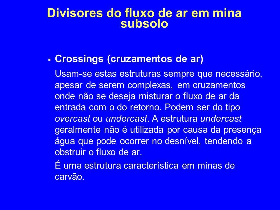 Divisores do fluxo de ar em mina subsolo  Crossings (cruzamentos de ar) Usam-se estas estruturas sempre que necessário, apesar de serem complexas, em