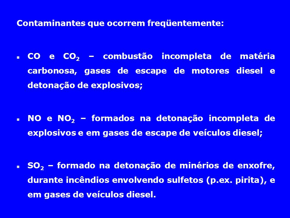 (Continuação...) n Metano (CH 4 ) – jazidas minerais de origem orgânica (carvão) ou apodrecimento de madeira utilizada em escoramento; n H 2 S – presente em jazidas minerais de origem orgânica (p.ex.