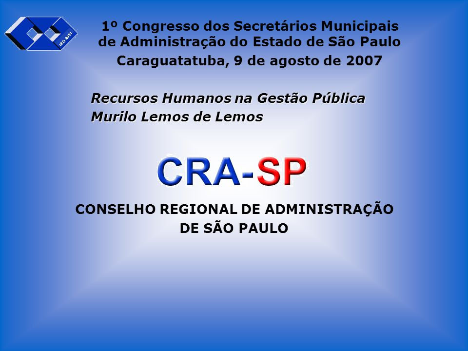 CONSELHO REGIONAL DE ADMINISTRAÇÃO DE SÃO PAULO 1º Congresso dos Secretários Municipais de Administração do Estado de São Paulo Caraguatatuba, 9 de ag