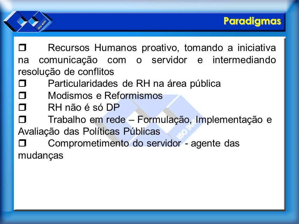 Paradigmas  Recursos Humanos proativo, tomando a iniciativa na comunicação com o servidor e intermediando resolução de conflitos  Particularidades d