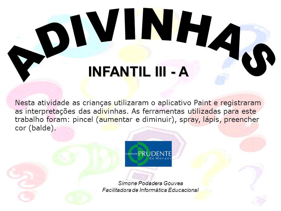 INFANTIL III - A Nesta atividade as crianças utilizaram o aplicativo Paint e registraram as interpretações das adivinhas. As ferramentas utilizadas pa