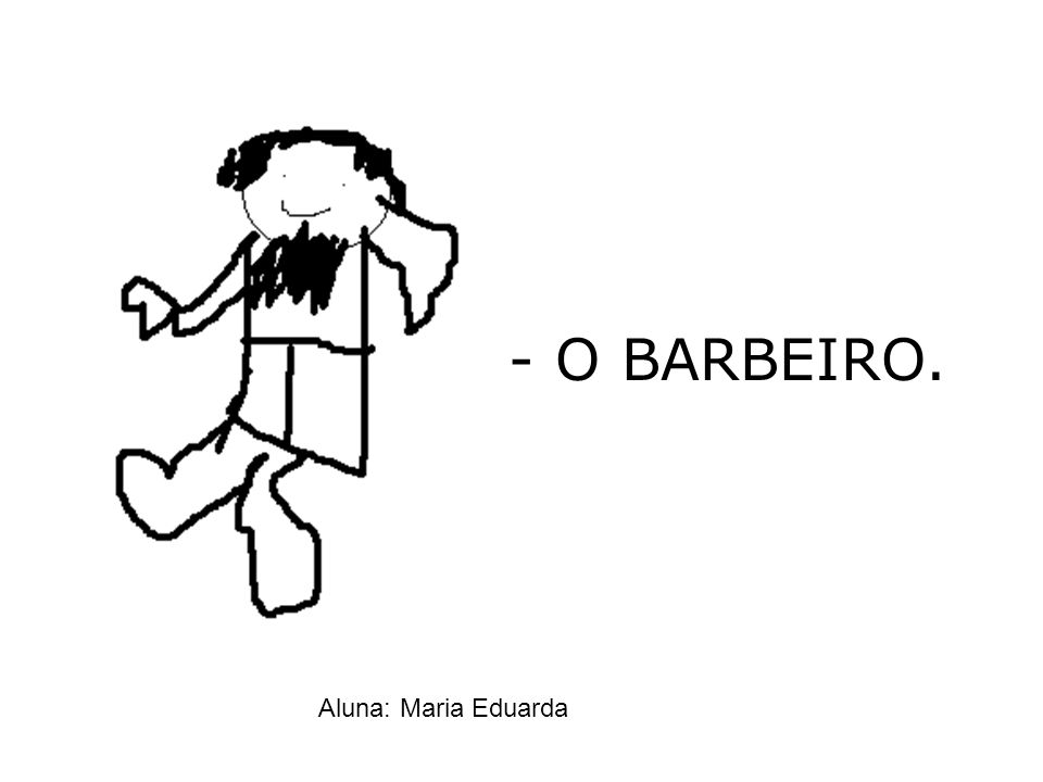 - O BARBEIRO. Aluna: Maria Eduarda