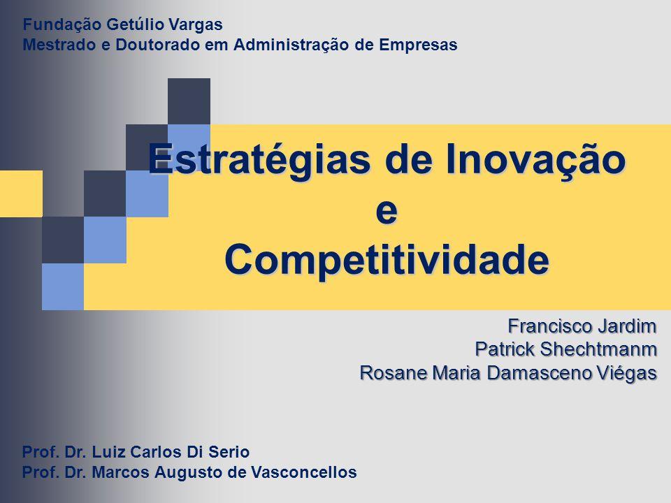 Estratégias de Inovação e Competitividade Francisco Jardim Patrick Shechtmanm Rosane Maria Damasceno Viégas Prof. Dr. Luiz Carlos Di Serio Prof. Dr. M