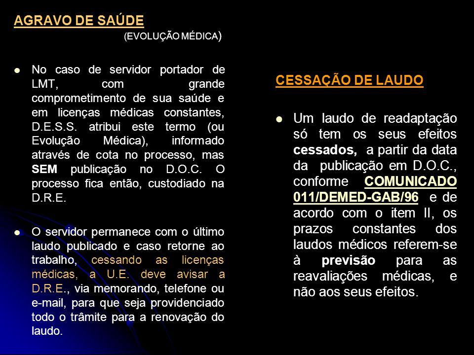 AGRAVO DE SAÚDE (EVOLUÇÃO MÉDICA )   No caso de servidor portador de LMT, com grande comprometimento de sua saúde e em licenças médicas constantes, D.E.S.S.