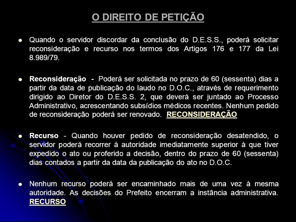 O DIREITO DE PETIÇÃO   Quando o servidor discordar da conclusão do D.E.S.S., poderá solicitar reconsideração e recurso nos termos dos Artigos 176 e 177 da Lei 8.989/79.