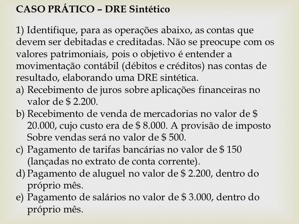 CASO PRÁTICO – DRE Sintético 1) Identifique, para as operações abaixo, as contas que devem ser debitadas e creditadas. Não se preocupe com os valores