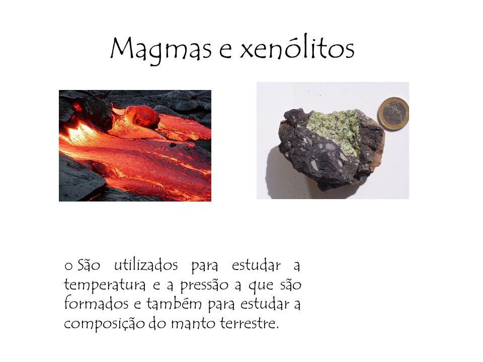 Magmas e xenólitos o São utilizados para estudar a temperatura e a pressão a que são formados e também para estudar a composição do manto terrestre.