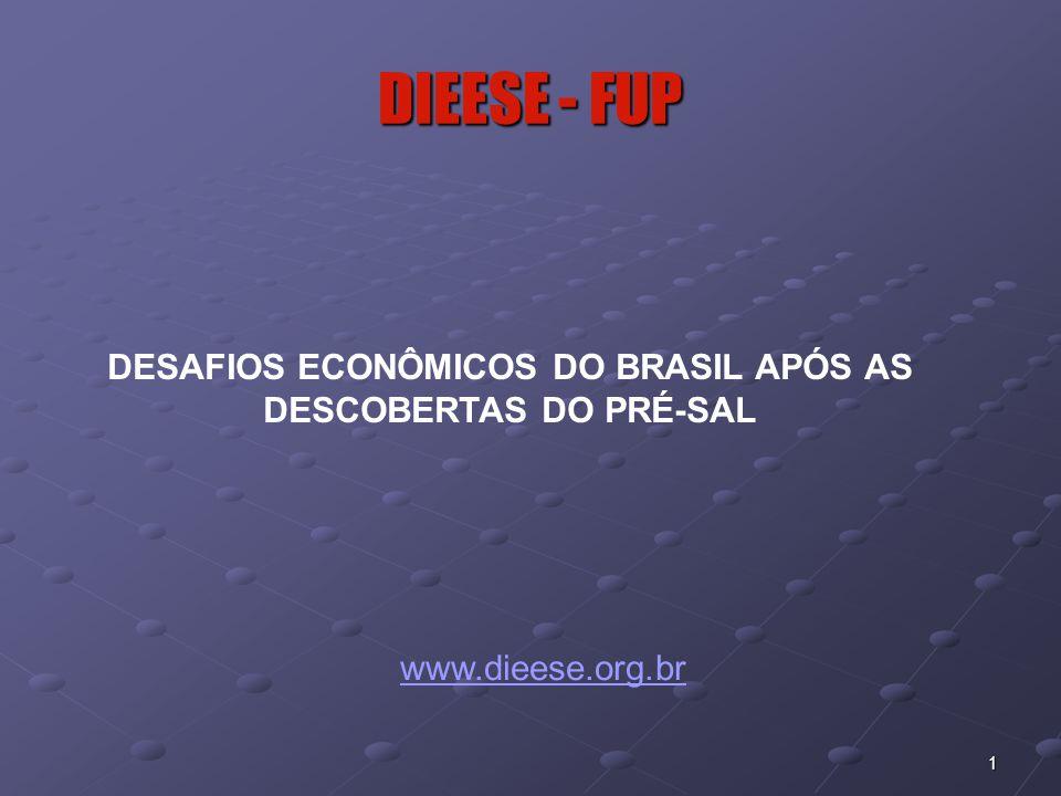 1 DIEESE - FUP www.dieese.org.br DESAFIOS ECONÔMICOS DO BRASIL APÓS AS DESCOBERTAS DO PRÉ-SAL