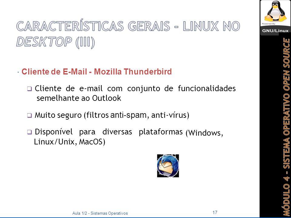  Cliente de E-Mail - Mozilla Thunderbird  Cliente de e-mail com conjunto de funcionalidades semelhante ao Outlook  Muito seguro (filtros anti-spam, anti-vírus)  Disponível para diversas plataformas (Windows, Linux/Unix, MacOS) Aula 1/2 - Sistemas Operativos 17