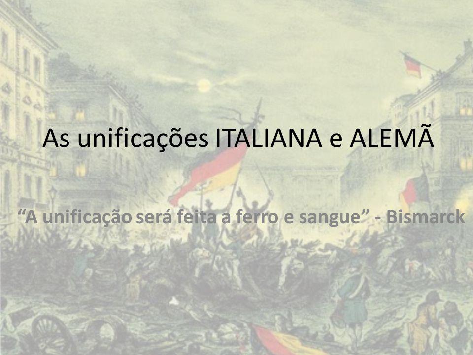 """As unificações ITALIANA e ALEMÃ """"A unificação será feita a ferro e sangue"""" - Bismarck"""