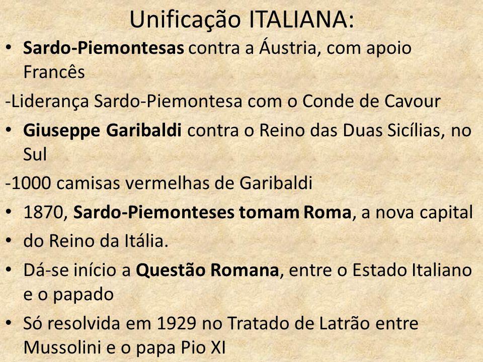 Unificação ITALIANA: • Sardo-Piemontesas contra a Áustria, com apoio Francês -Liderança Sardo-Piemontesa com o Conde de Cavour • Giuseppe Garibaldi co