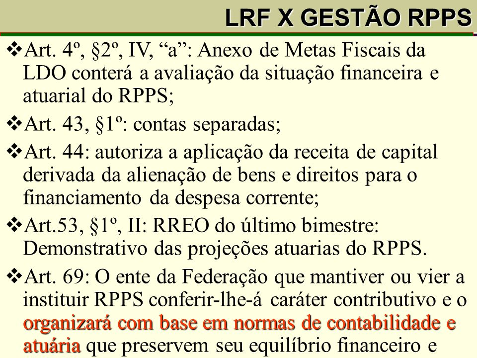 """LRF X GESTÃO RPPS Art. 40. O servidor será aposentado:....  Art. 4º, §2º, IV, """"a"""": Anexo de Metas Fiscais da LDO conterá a avaliação da situação fina"""