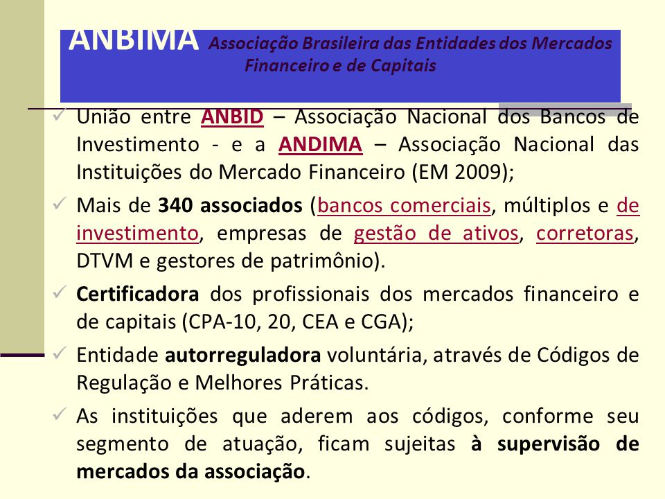 ANBIMA Associação Brasileira das Entidades dos Mercados Financeiro e de Capitais  União entre ANBID – Associação Nacional dos Bancos de Investimento