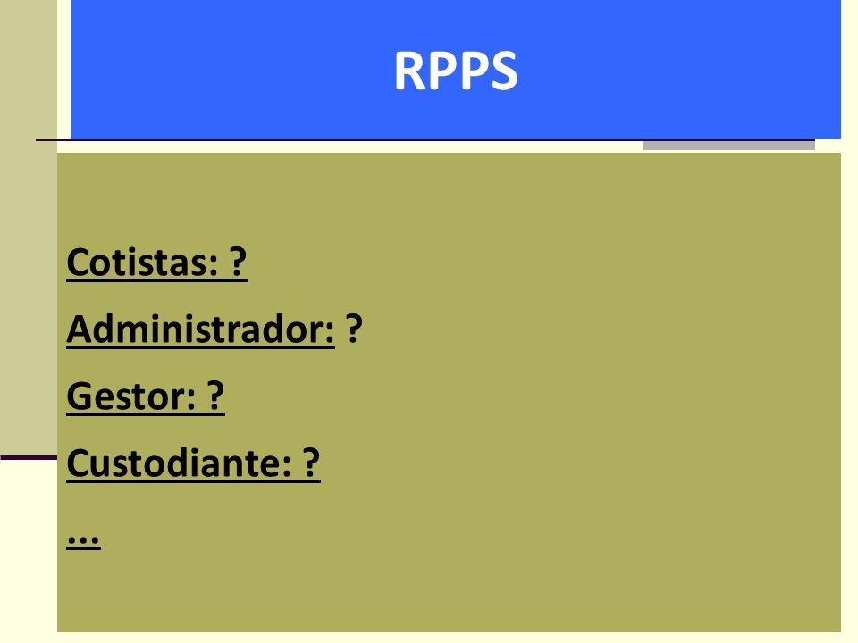RPPS Cotistas: ? Administrador: ? Gestor: ? Custodiante: ?...