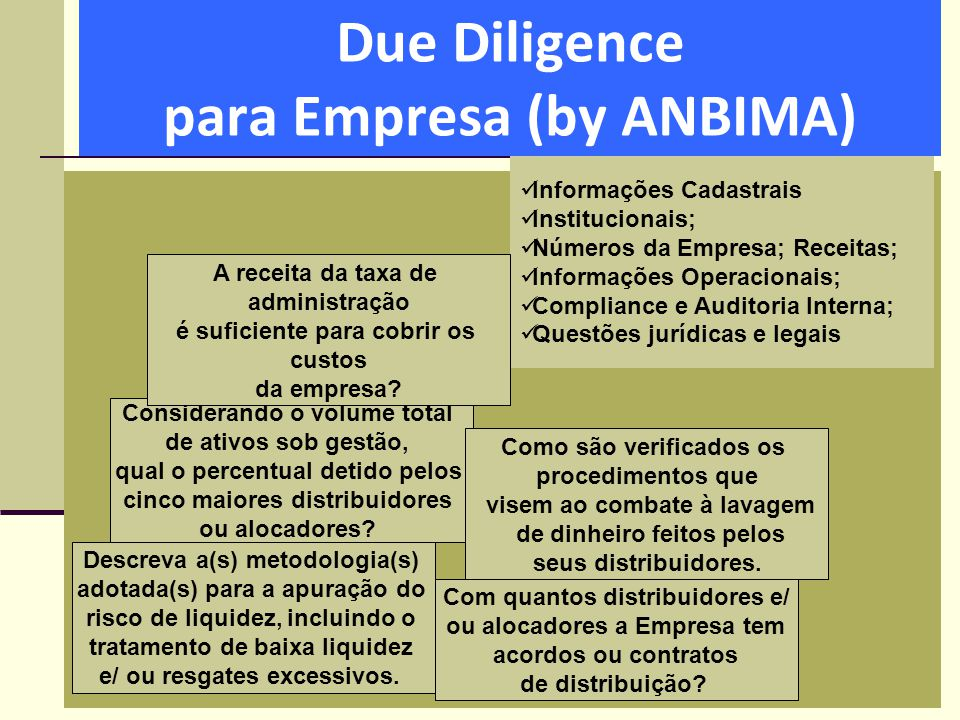 Due Diligence para Empresa (by ANBIMA)  Informações Cadastrais  Institucionais;  Números da Empresa; Receitas;  Informações Operacionais;  Compli