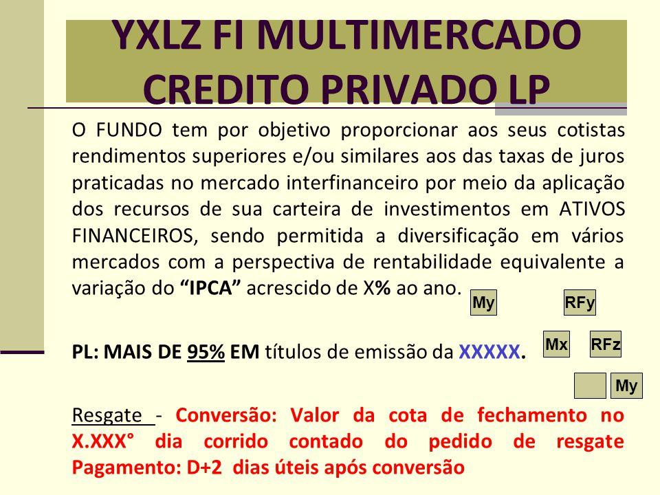 YXLZ FI MULTIMERCADO CREDITO PRIVADO LP O FUNDO tem por objetivo proporcionar aos seus cotistas rendimentos superiores e/ou similares aos das taxas de