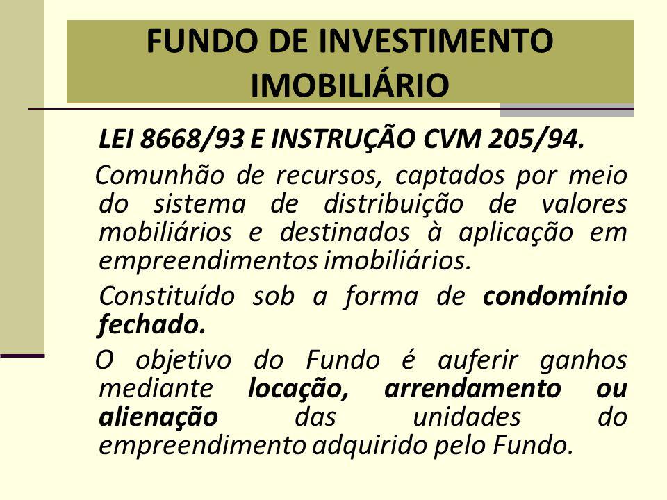 FUNDO DE INVESTIMENTO IMOBILIÁRIO LEI 8668/93 E INSTRUÇÃO CVM 205/94. Comunhão de recursos, captados por meio do sistema de distribuição de valores mo