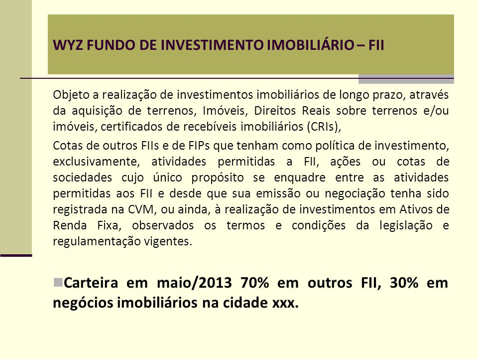 WYZ FUNDO DE INVESTIMENTO IMOBILIÁRIO – FII Objeto a realização de investimentos imobiliários de longo prazo, através da aquisição de terrenos, Imóvei