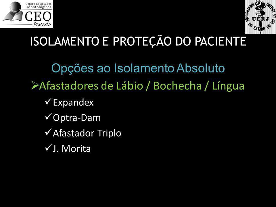 ISOLAMENTO E PROTEÇÃO DO PACIENTE Opções ao Isolamento Absoluto  Afastadores de Lábio / Bochecha / Língua  Expandex  Optra-Dam  Afastador Triplo 