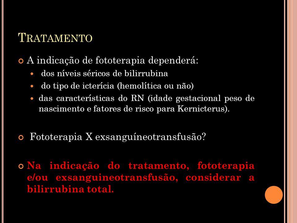 T RATAMENTO A indicação de fototerapia dependerá:  dos níveis séricos de bilirrubina  do tipo de icterícia (hemolítica ou não)  das características