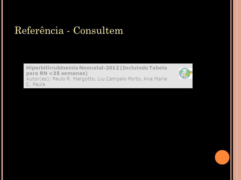 Referência - Consultem Hiperbilirrubinemia Neonatal-2012 (Incluindo Tabela para RN <35 semanas) Autor(es): Paulo R. Margotto, Liu Campelo Porto, Ana M