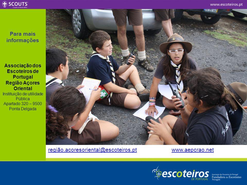 Para mais informações Associação dos Escoteiros de Portugal Região Açores Oriental Instituição de utilidade Pública Apartado 320 – 9500 Ponta Delgada região.acoresoriental@escoteiros.ptregião.acoresoriental@escoteiros.pt www.aepcrao.netwww.aepcrao.net