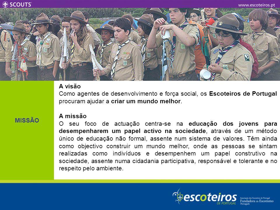 MISSÃO A visão Como agentes de desenvolvimento e força social, os Escoteiros de Portugal procuram ajudar a criar um mundo melhor. A missão O seu foco
