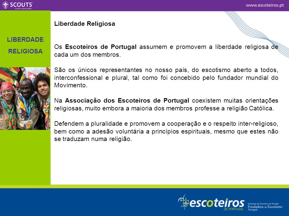 LIBERDADE RELIGIOSA Liberdade Religiosa Os Escoteiros de Portugal assumem e promovem a liberdade religiosa de cada um dos membros. São os únicos repre