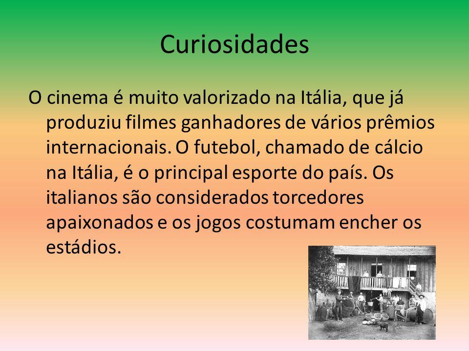 Curiosidades O cinema é muito valorizado na Itália, que já produziu filmes ganhadores de vários prêmios internacionais. O futebol, chamado de cálcio n