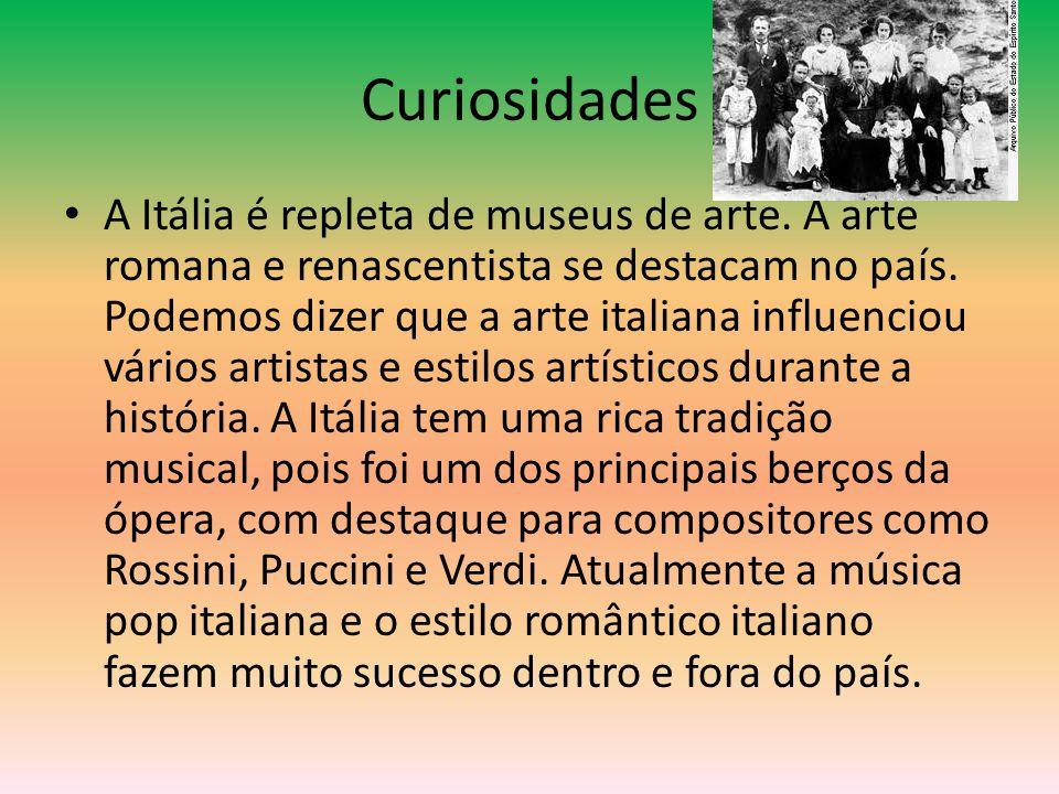 Curiosidades •A•A Itália é repleta de museus de arte. A arte romana e renascentista se destacam no país. Podemos dizer que a arte italiana influenciou