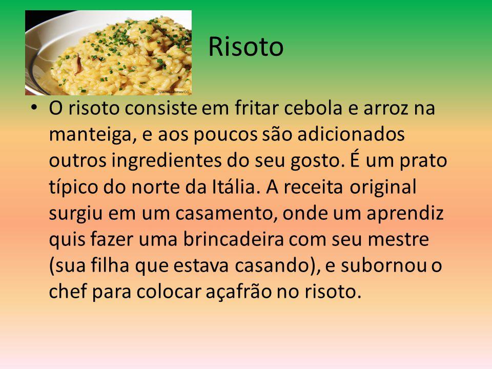 Risoto •O•O risoto consiste em fritar cebola e arroz na manteiga, e aos poucos são adicionados outros ingredientes do seu gosto. É um prato típico do