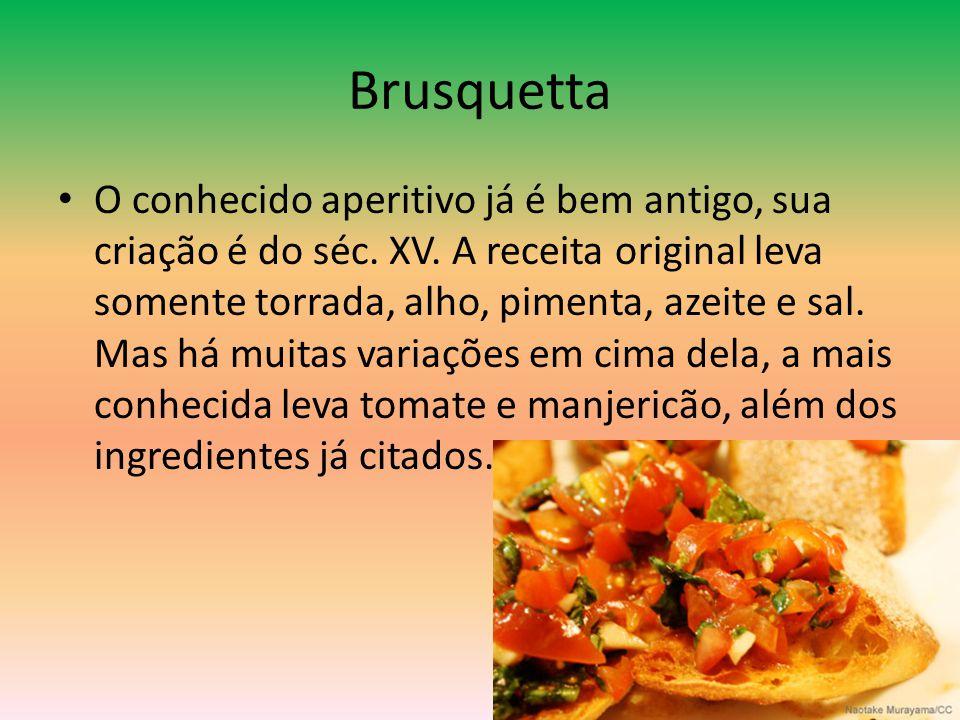 Brusquetta •O•O conhecido aperitivo já é bem antigo, sua criação é do séc. XV. A receita original leva somente torrada, alho, pimenta, azeite e sal. M
