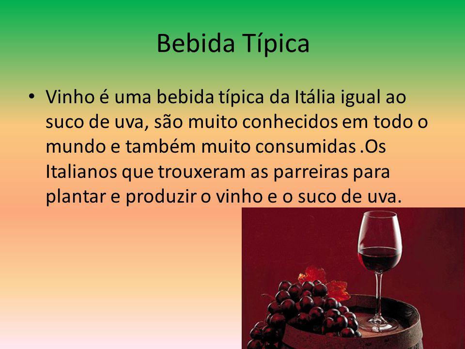 Bebida Típica • Vinho é uma bebida típica da Itália igual ao suco de uva, são muito conhecidos em todo o mundo e também muito consumidas.Os Italianos