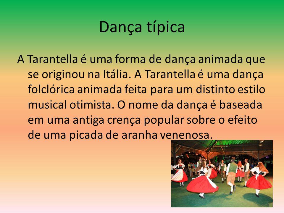 Dança típica A Tarantella é uma forma de dança animada que se originou na Itália. A Tarantella é uma dança folclórica animada feita para um distinto e