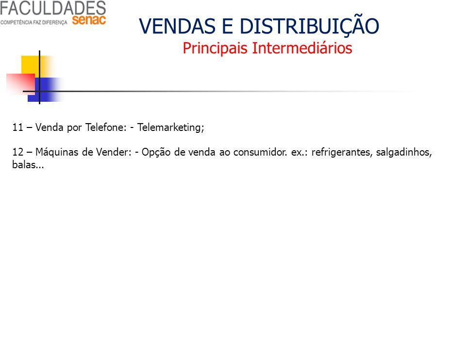 VENDAS E DISTRIBUIÇÃO Principais Intermediários 11 – Venda por Telefone: - Telemarketing; 12 – Máquinas de Vender: - Opção de venda ao consumidor. ex.