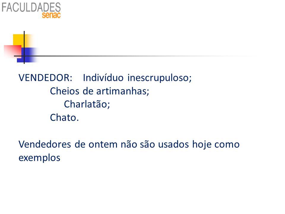 VENDEDOR: Indivíduo inescrupuloso; Cheios de artimanhas; Charlatão; Chato. Vendedores de ontem não são usados hoje como exemplos