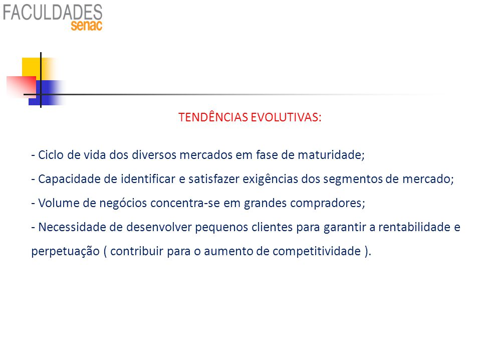 TENDÊNCIAS EVOLUTIVAS: - Ciclo de vida dos diversos mercados em fase de maturidade; - Capacidade de identificar e satisfazer exigências dos segmentos