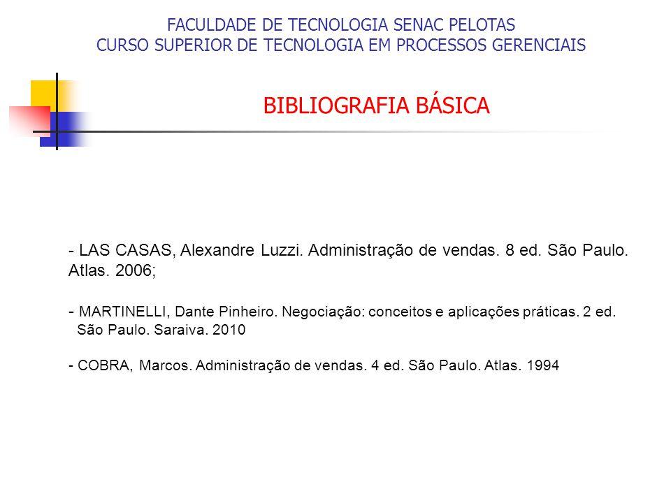 BIBLIOGRAFIA BÁSICA - LAS CASAS, Alexandre Luzzi. Administração de vendas. 8 ed. São Paulo. Atlas. 2006; - MARTINELLI, Dante Pinheiro. Negociação: con