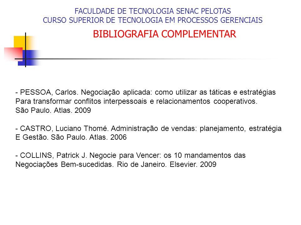 BIBLIOGRAFIA COMPLEMENTAR - PESSOA, Carlos. Negociação aplicada: como utilizar as táticas e estratégias Para transformar conflitos interpessoais e rel