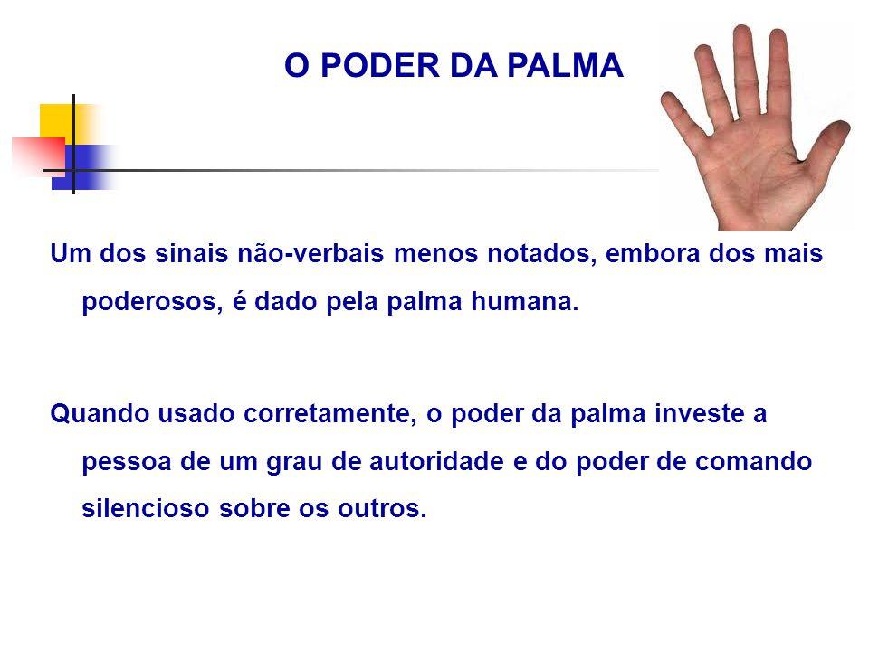 O PODER DA PALMA Um dos sinais não-verbais menos notados, embora dos mais poderosos, é dado pela palma humana. Quando usado corretamente, o poder da p