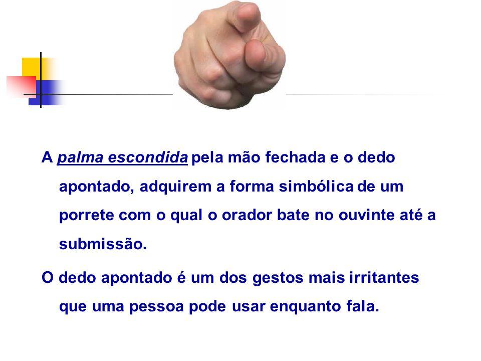 A palma escondida pela mão fechada e o dedo apontado, adquirem a forma simbólica de um porrete com o qual o orador bate no ouvinte até a submissão. O